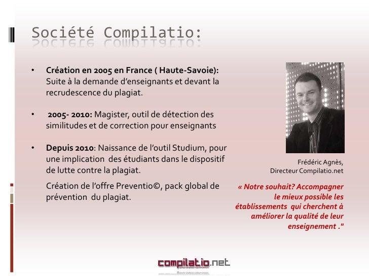 Société Compilatio:<br /><ul><li>Création en 2005 en France ( Haute-Savoie):  Suite à la demande d'enseignants et devant l...