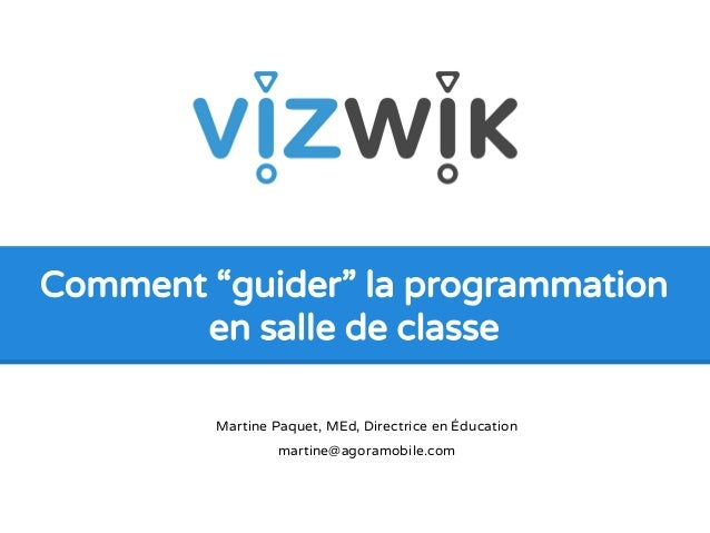 "Comment ""guider"" la programmation  en salle de classe  Martine Paquet, MEd, Directrice en Éducation  martine@agoramobile.c..."