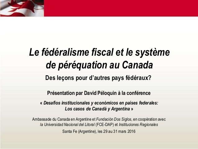 Le fédéralisme fiscal et le système de péréquation au Canada Des leçons pour d'autres pays fédéraux? Présentation par Davi...