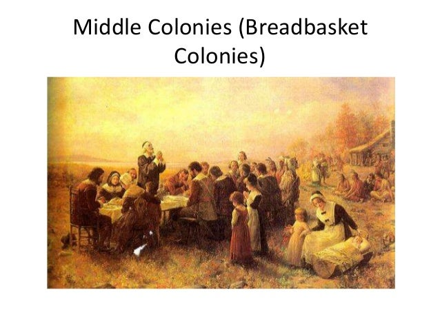middle colonies economics The three colonial regions of early america, the new england, middle, and southern colonies, had distinctly varied characteristics and histories.