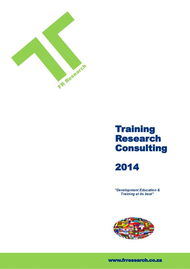 "Training Research Consulting 2014 ""Development Education & Training at its best""  www.frresearch.co.za"