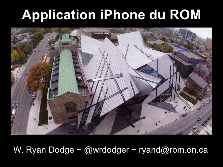 Application iPhone du ROMW. Ryan Dodge ~ @wrdodger ~ ryand@rom.on.ca