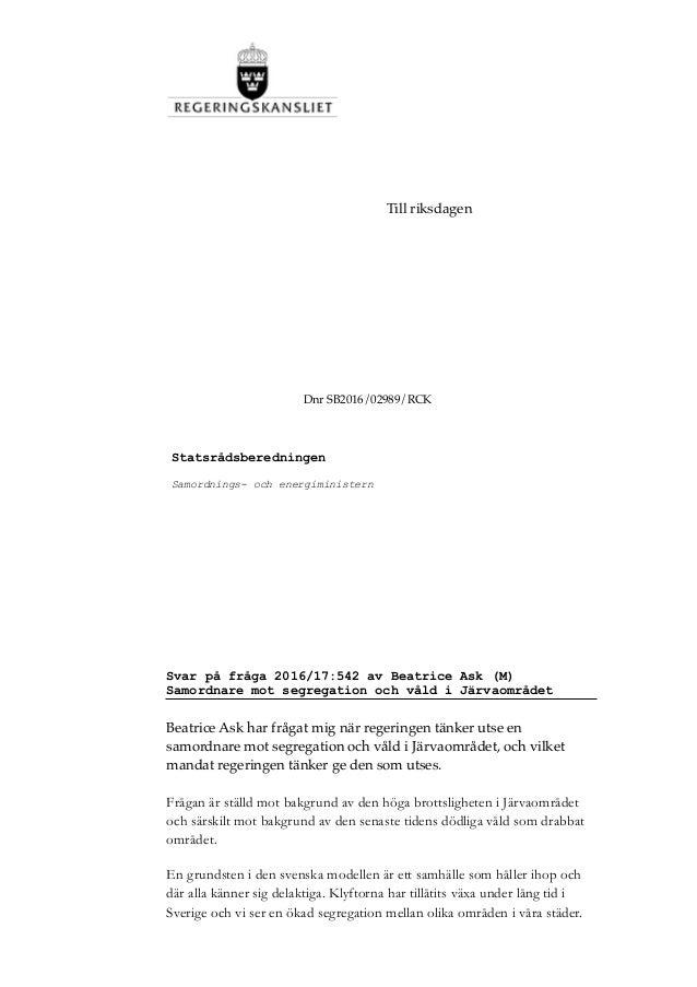 ! Svar på fråga 2016/17:542 av Beatrice Ask (M) Samordnare mot segregation och våld i Järvaområdet Beatrice Ask har frågat...