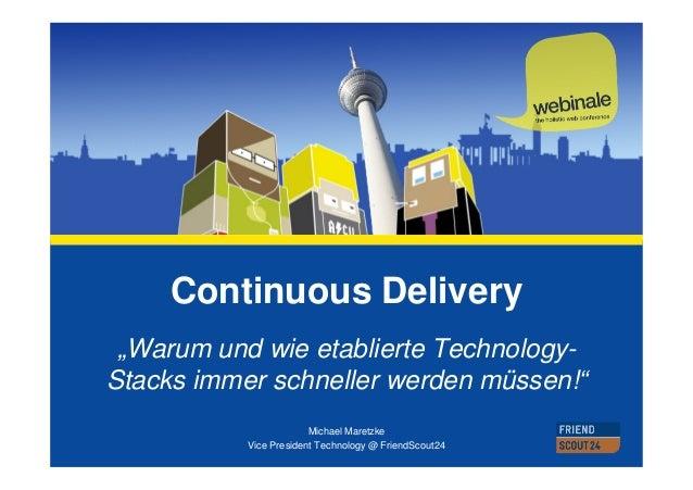 """Continuous Delivery """"Warum und wie etablierte Technology- Stacks immer schneller werden müssen!"""" Michael Maretzke Vice Pre..."""