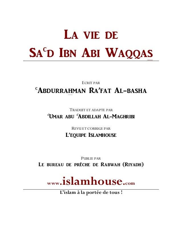 LA VIE DE SA C D IBN ABI WAQQAS ECRIT PAR C ABDURRAHMAN RA'FAT AL-BASHA TRADUIT ET ADAPTE PAR C UMAR ABU C ABDILLAH AL-MAG...