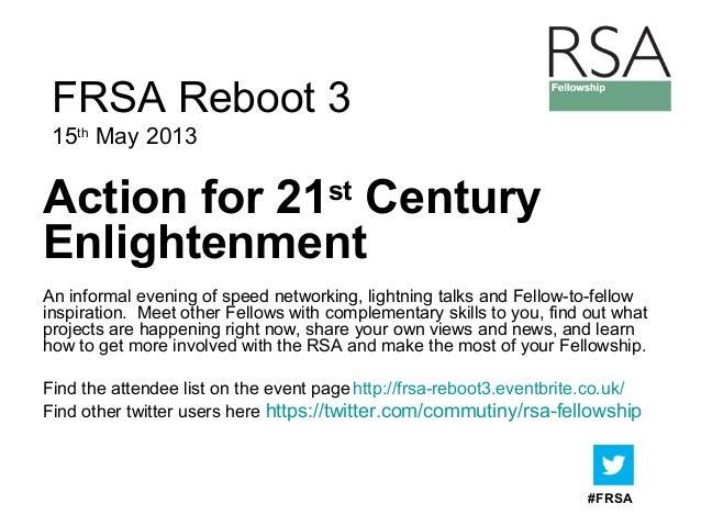 #FRSA FRSA Reboot 4 30th July 2013 An informal evening of speed networking, lightning talks and Fellow-to-fellow inspirati...