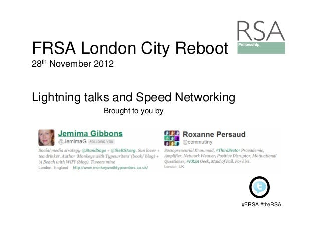 FRSA London City Reboot28th November 2012Lightning talks and Speed Networking               Brought to you by             ...