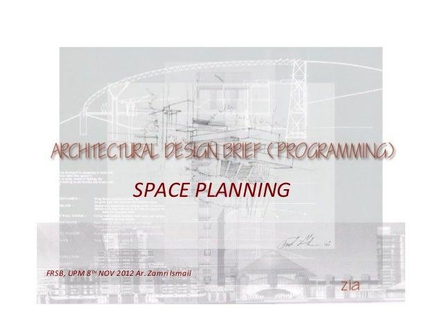 FRSB, UPM 8TH NOV 2012 Ar. Zamri Ismail SPACE PLANNING