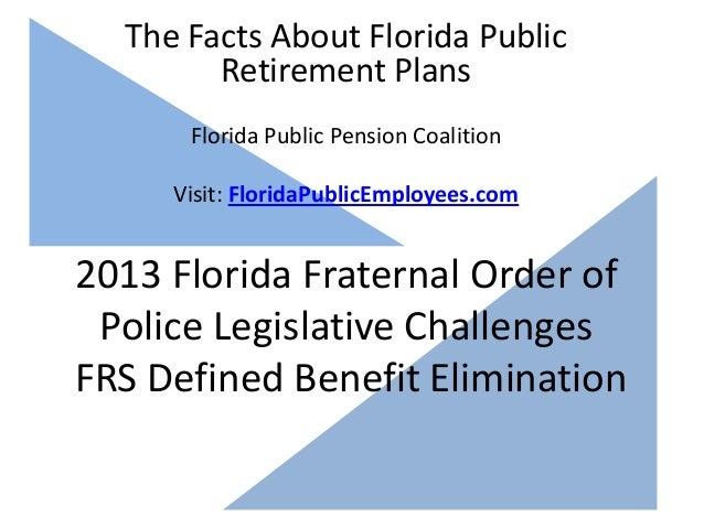 The Facts About Florida  Public Retirement Plans    Florida Public Pension Coalition2013 Florida Fraternal Order of Police...