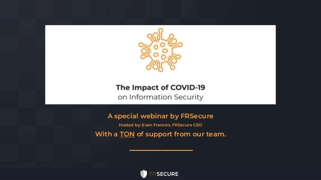 _________________ A special webinar by FRSecure Hosted by: Evan Francen, FRSecure CEO With a TON of support from our team.