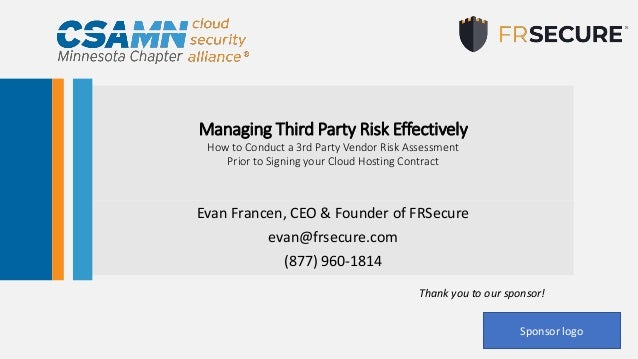 Managing Third Party Risk Effectively How to Conduct a 3rd Party Vendor Risk Assessment Prior to Signing your Cloud Hostin...
