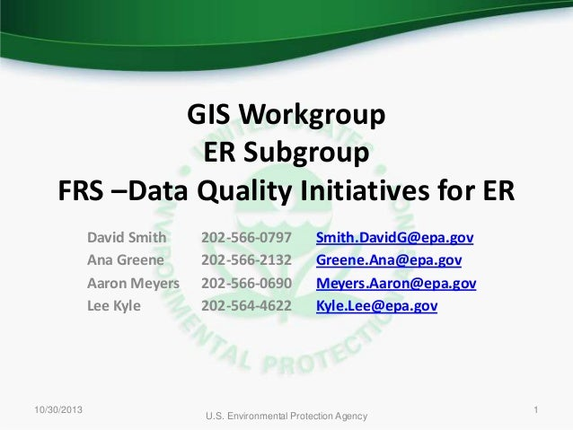 GIS Workgroup ER Subgroup FRS –Data Quality Initiatives for ER David Smith Ana Greene Aaron Meyers Lee Kyle  10/30/2013  2...
