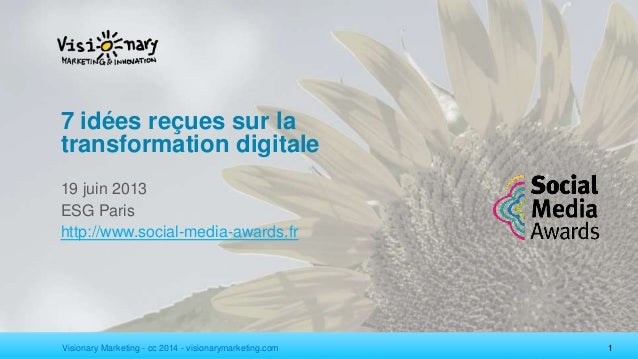 Visionary Marketing - cc 2014 - visionarymarketing.com 1 7 idées reçues sur la transformation digitale 19 juin 2013 ESG Pa...