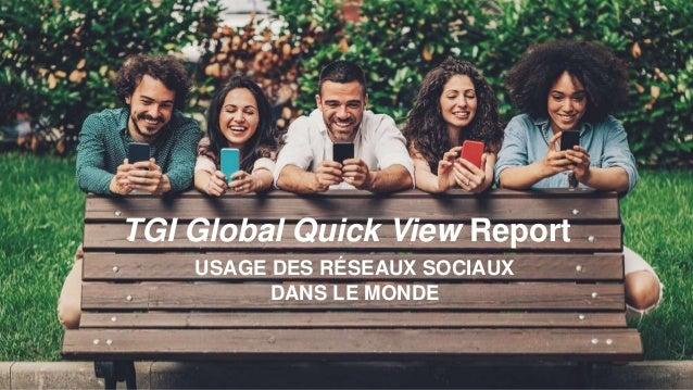 TGI Global Quick View Report USAGE DES RÉSEAUX SOCIAUX DANS LE MONDE