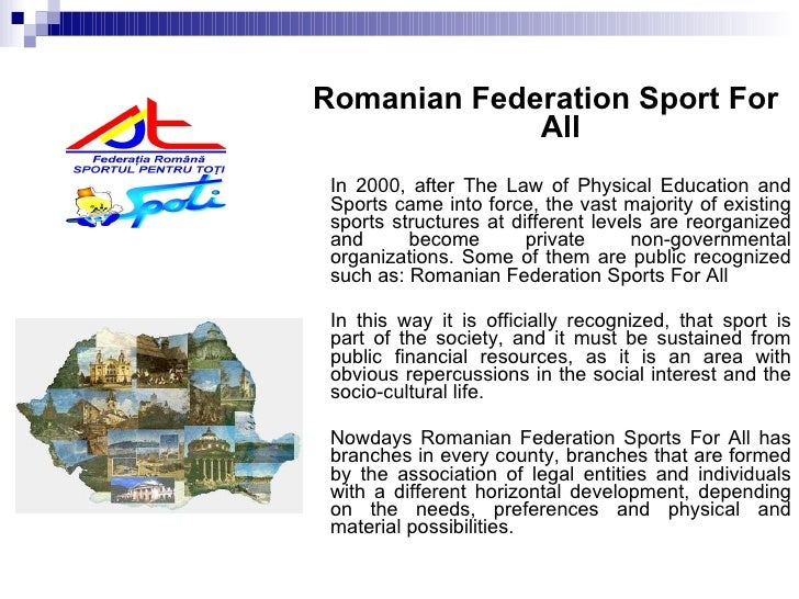 <ul><li>Romanian Federation Sport For All </li></ul><ul><li>In 2000, after The Law of Physical Education and Sports came i...
