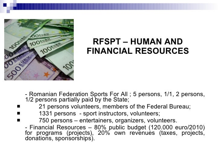 RFSPT – HUMAN AND FINANCIAL RESOURCES <ul><li>- Romanian Federation Sports For All ; 5 persons, 1/1, 2 persons, 1/2 person...