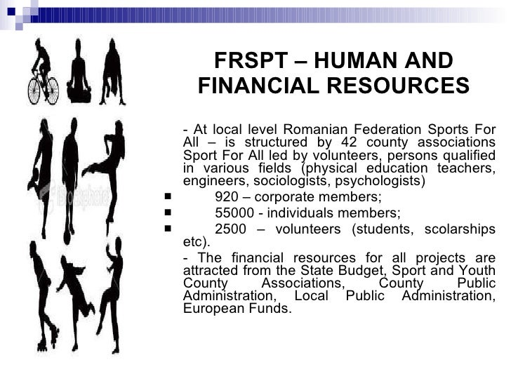 FRSPT – HUMAN AND FINANCIAL RESOURCES <ul><li>- At local level Romanian Federation Sports For All – is structured by 42 co...