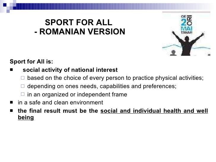 SPORT FOR ALL  - ROMANIAN VERSION <ul><li>Sport for All is: </li></ul><ul><li>social activity of national interest   </li>...