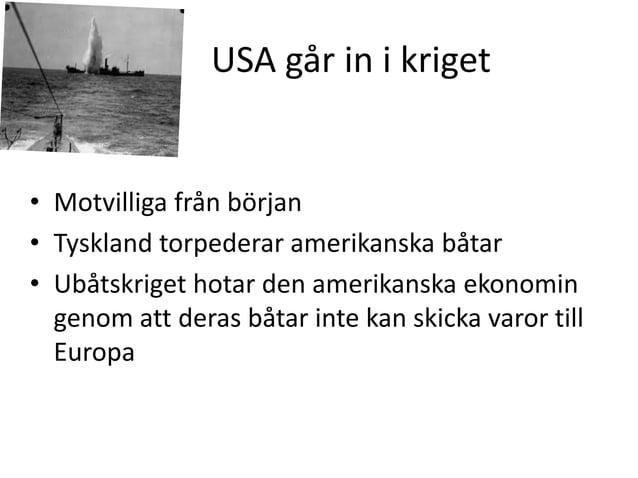 USA går in i kriget  • Motvilliga från början • Tyskland torpederar amerikanska båtar • Ubåtskriget hotar den amerikanska ...