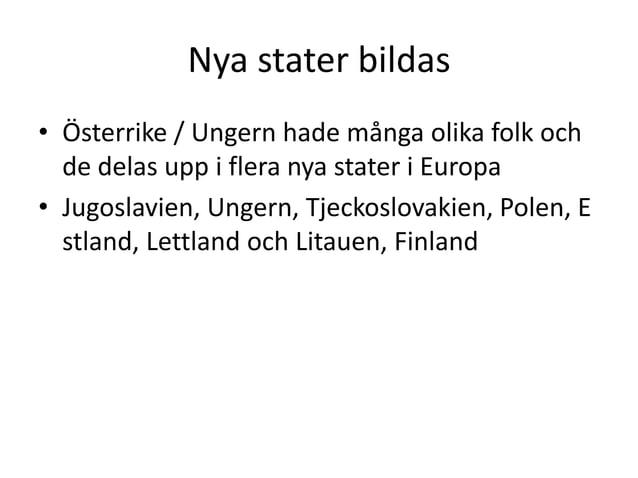 Nya stater bildas • Österrike / Ungern hade många olika folk och de delas upp i flera nya stater i Europa • Jugoslavien, U...