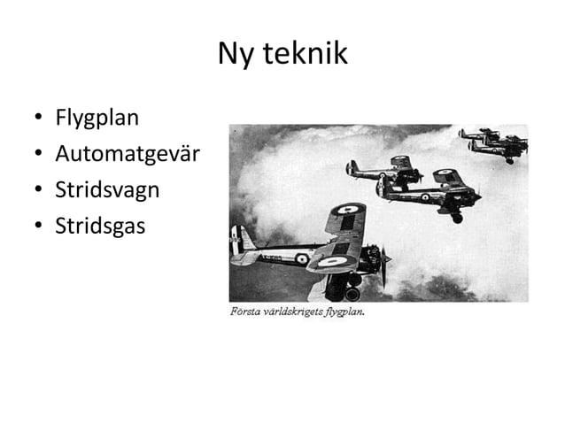 Ny teknik • • • •  Flygplan Automatgevär Stridsvagn Stridsgas
