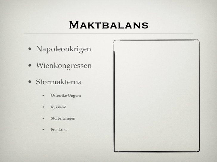 Maktbalans• Napoleonkrigen• Wienkongressen• Stormakterna   •   Österrike-Ungern   •   Ryssland   •   Storbritannien   •   ...