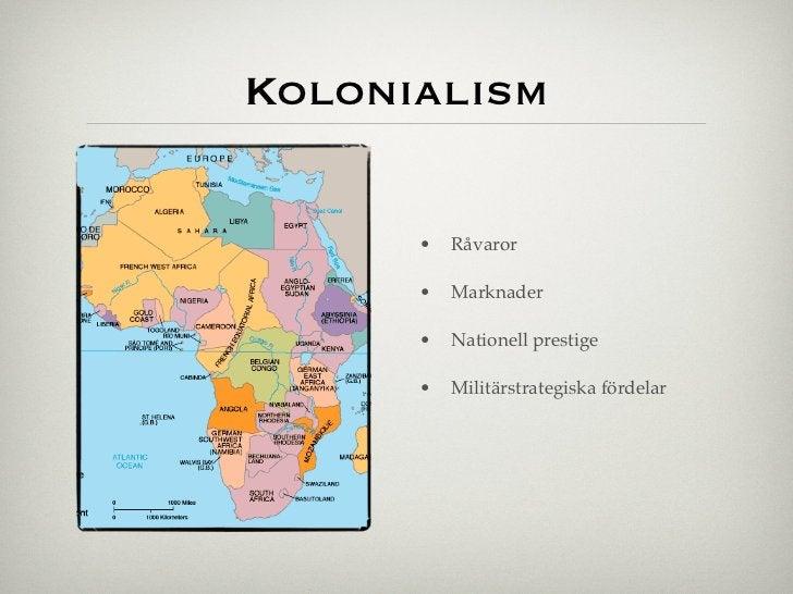 Kolonialism      •       Råvaror      •       Marknader      •       Nationell prestige      •       Militärstrategiska fö...