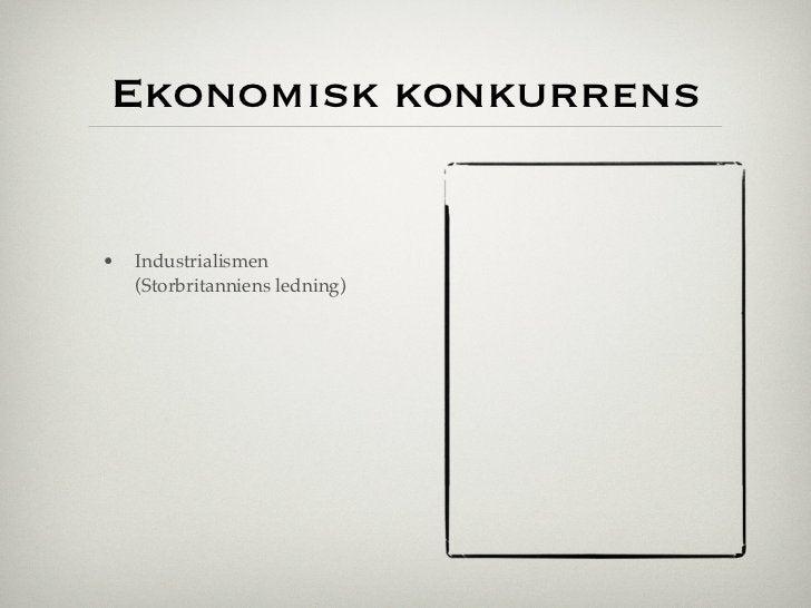 Ekonomisk konkurrens•   Industrialismen    (Storbritanniens ledning)