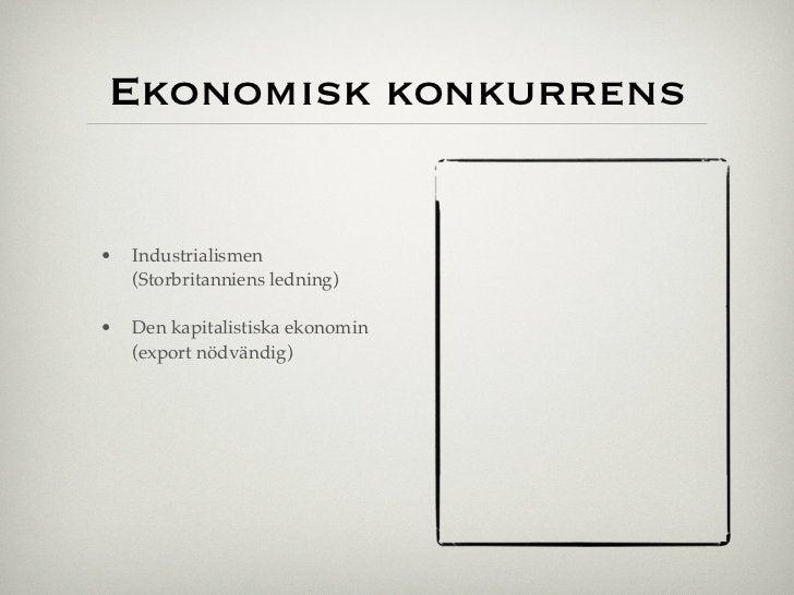 Ekonomisk konkurrens•   Industrialismen    (Storbritanniens ledning)•   Den kapitalistiska ekonomin    (export nödvändig)