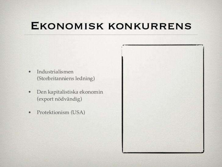 Ekonomisk konkurrens•   Industrialismen    (Storbritanniens ledning)•   Den kapitalistiska ekonomin    (export nödvändig)•...