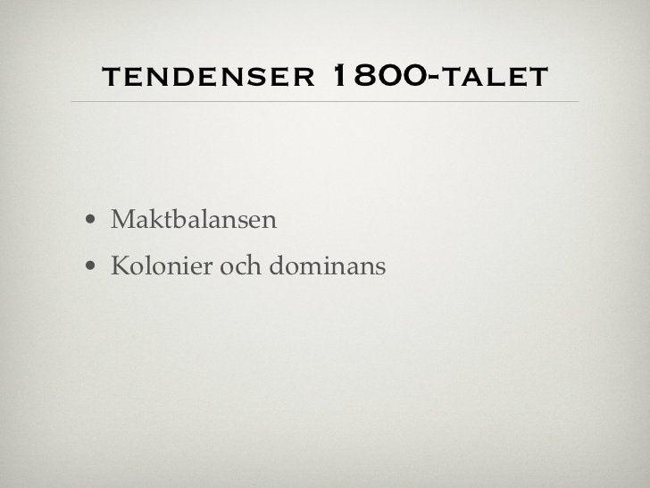 tendenser 1800-talet• Maktbalansen• Kolonier och dominans