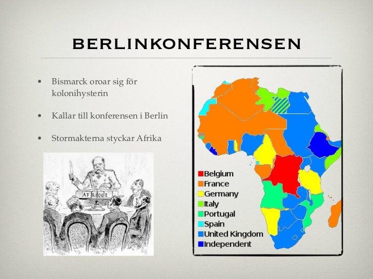 berlinkonferensen•   Bismarck oroar sig för    kolonihysterin•   Kallar till konferensen i Berlin•   Stormakterna styckar ...
