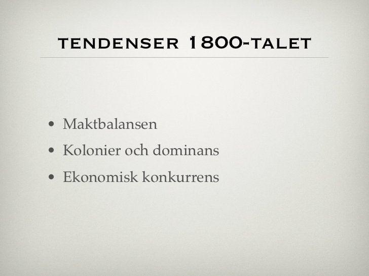 tendenser 1800-talet• Maktbalansen• Kolonier och dominans• Ekonomisk konkurrens