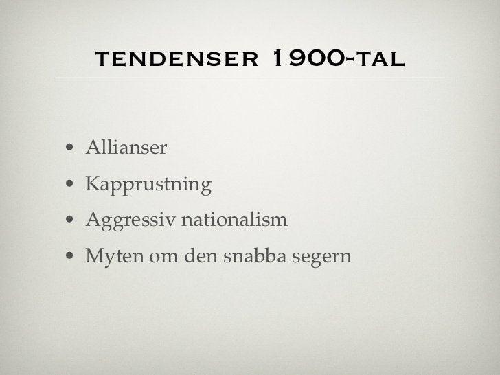 tendenser 1900-tal• Allianser• Kapprustning• Aggressiv nationalism• Myten om den snabba segern