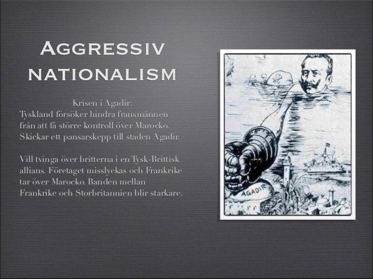 Aggressiv nationalism                Krisen i Agadir:Tyskland försöker hindra fransmännenfrån att få större kontroll över ...