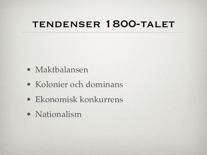 tendenser 1800-talet• Maktbalansen• Kolonier och dominans• Ekonomisk konkurrens• Nationalism