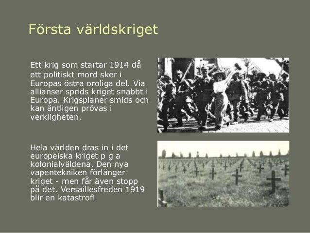 Första världskriget Ett krig som startar 1914 då ett politiskt mord sker i Europas östra oroliga del. Via allianser sprids...