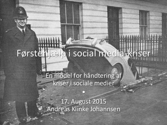 Førstehjælp  i  social  media-‐kriser   En  model  for  håndtering  af   kriser  i  sociale  medi...