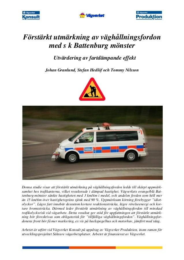 Förstärkt utmärkning av väghållningsfordon  med s k Battenburg mönster  Utvärdering av fartdämpande effekt  Johan Granlund...