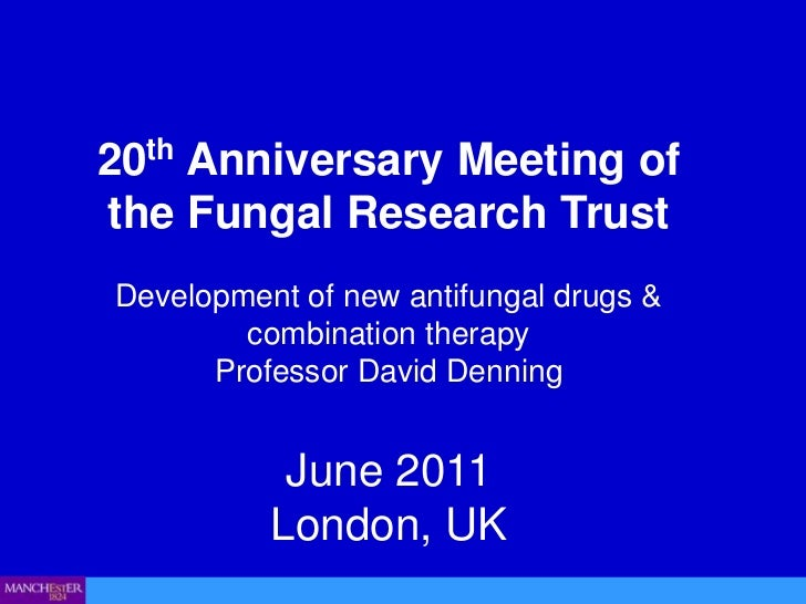 20th Anniversary Meeting of the Fungal Research Trust<br />Development of new antifungal drugs & combination therapy <br /...