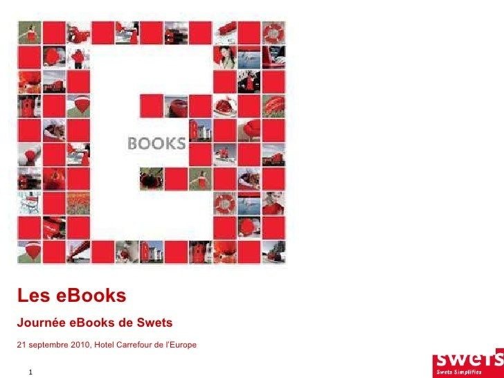 Les eBooks  Journée eBooks de Swets 21 septembre 2010, Hotel Carrefour de l'Europe