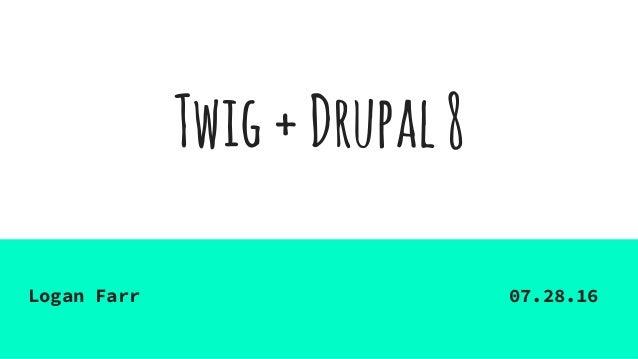 Twig+Drupal8 Logan Farr 07.28.16