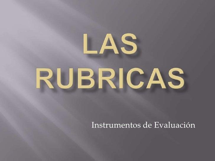 LAS RUBRICAS<br />Instrumentos de Evaluación<br />