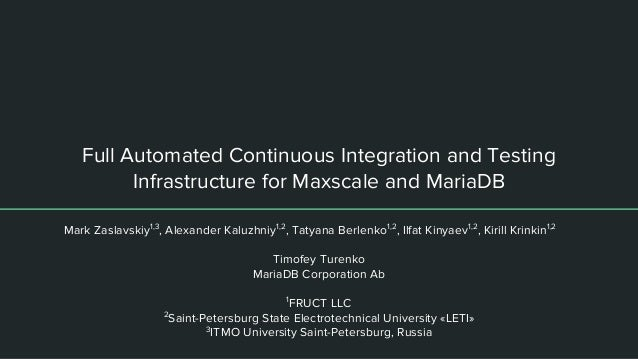 Full Automated Continuous Integration and Testing Infrastructure for Maxscale and MariaDB Mark Zaslavskiy1,3 , Alexander K...
