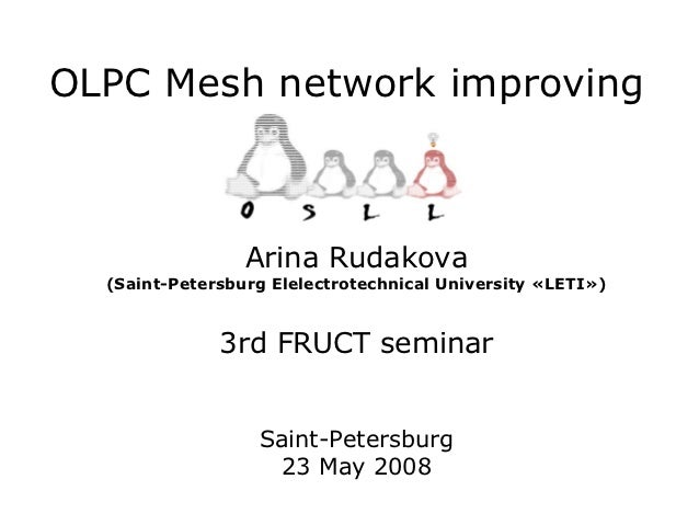 OLPC Mesh network improving                 Arina Rudakova  (Saint-Petersburg Elelectrotechnical University «LETI»)       ...