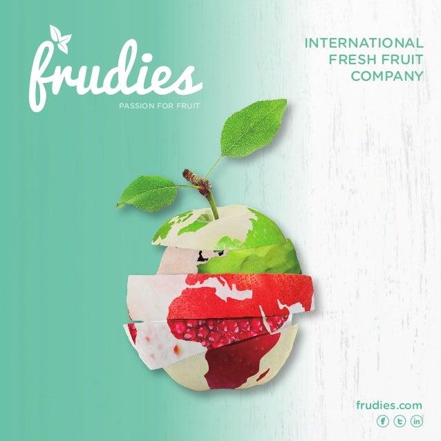 INTERNATIONAL FRESH FRUIT COMPANY frudies.com frudiesPASSION FOR FRUIT