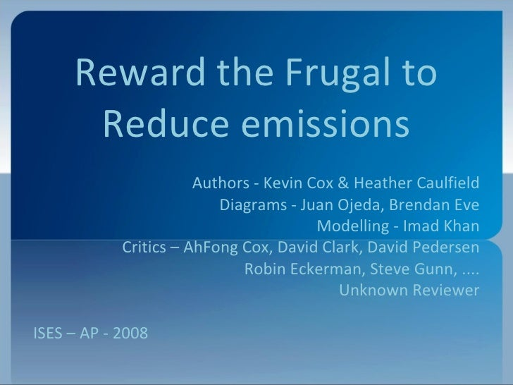 Reward the Frugal to Reduce emissions Authors - Kevin Cox & Heather Caulfield Diagrams - Juan Ojeda, Brendan Eve Modelling...