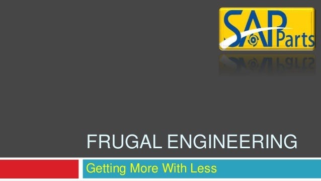 Getting More With Less FRUGAL ENGINEERING