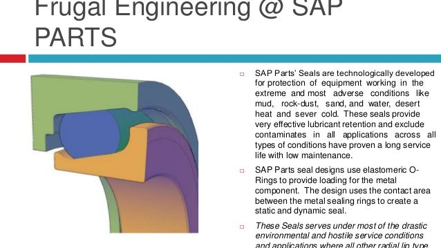 Frugal Engineering @ SAP PARTS  SAP Parts' Mechanical Duo Cone Seals are specially engineered high precision products giv...