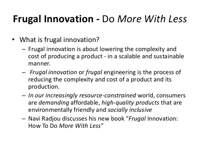 frugal innovation With frugal innovation methodology, ignitho provides digital it application services and rapid application development services for mid-market enterprises and high growth companies in us, uk and india.
